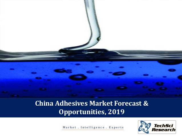 M a r k e t . I n t e l l i g e n c e . E x p e r t s China Adhesives Market Forecast & Opportunities, 2019