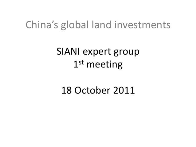 China's global land investmentsSIANI expert group1st meeting18 October 2011