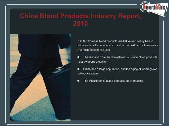 In 2009, Chinese blood products market valued nearly RMB7 billion and it will continue to expand in the next two or three ...