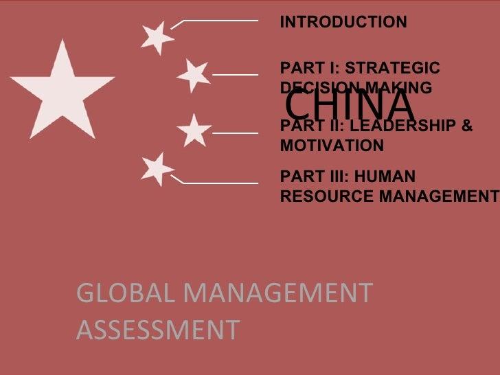 CHINA GLOBAL MANAGEMENT ASSESSMENT INTRODUCTION PART I: STRATEGIC DECISION MAKING PART II: LEADERSHIP & MOTIVATION PART II...