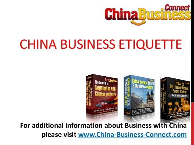CHINA BUSINESS ETIQUETTEFor additional information about Business with Chinaplease visit www.China-Business-Connect.com
