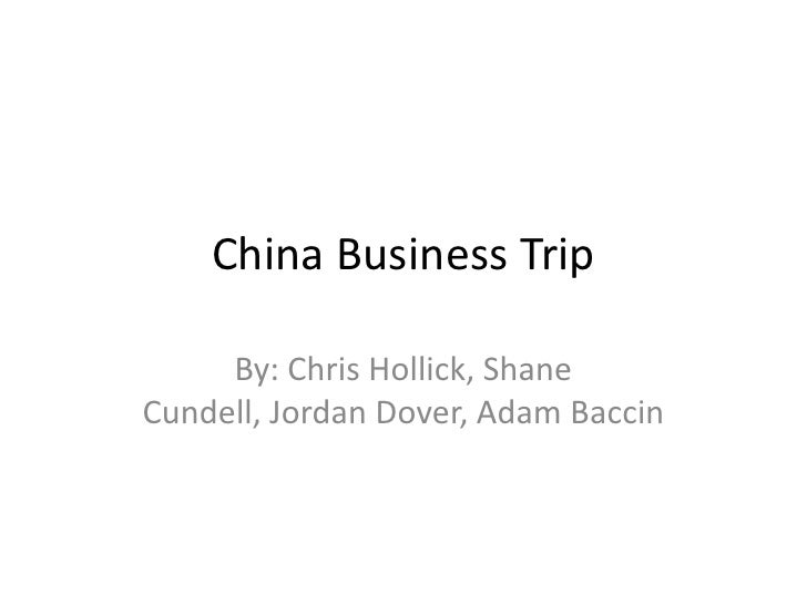 China Business Trip       By: Chris Hollick, Shane Cundell, Jordan Dover, Adam Baccin