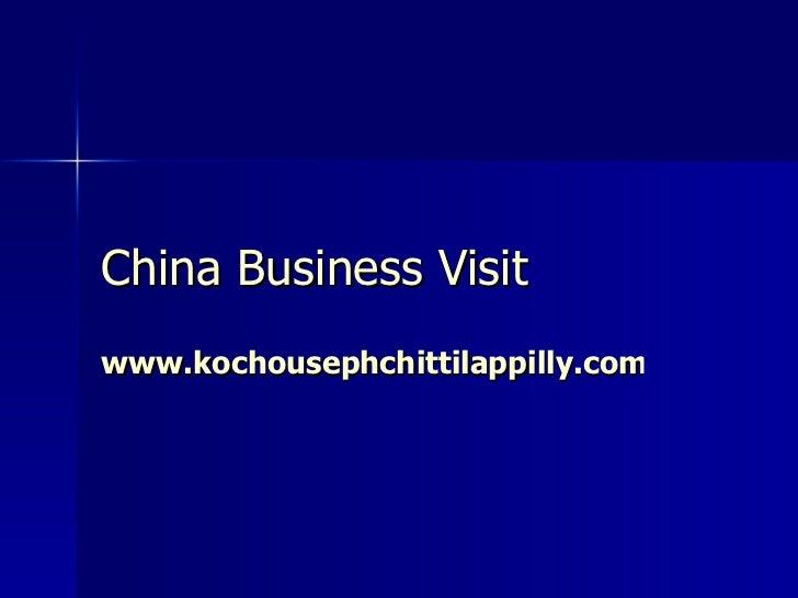 China Business Visit   www.kochousephchittilappilly.com