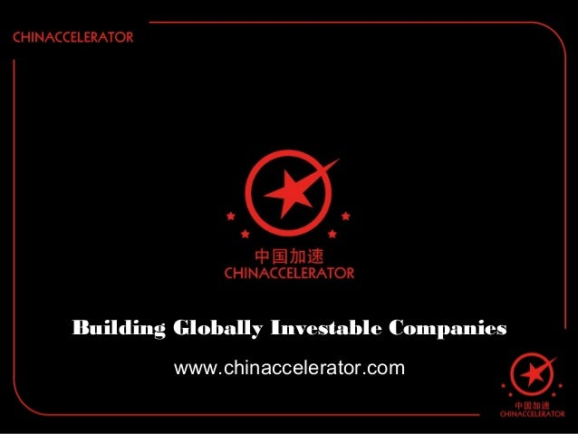 Building Globally Investable Companies www.chinaccelerator.com