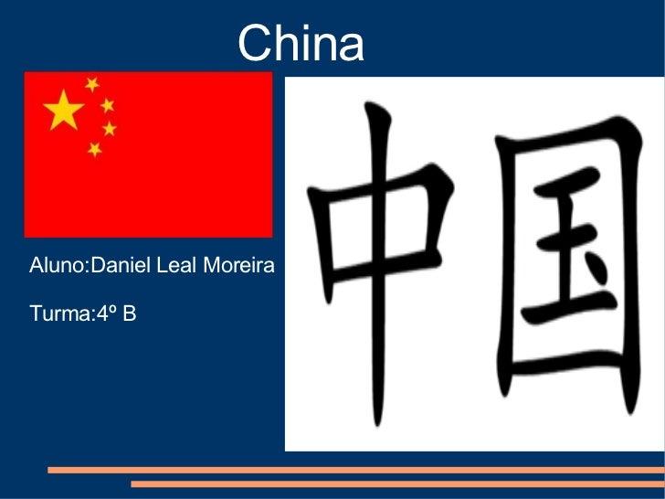 China Aluno:Daniel Leal Moreira Turma:4º B