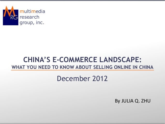 multimedia  research  group, inc.    CHINA'S E-COMMERCE LANDSCAPE:WHAT YOU NEED TO KNOW ABOUT SELLING ONLINE IN CHINA     ...