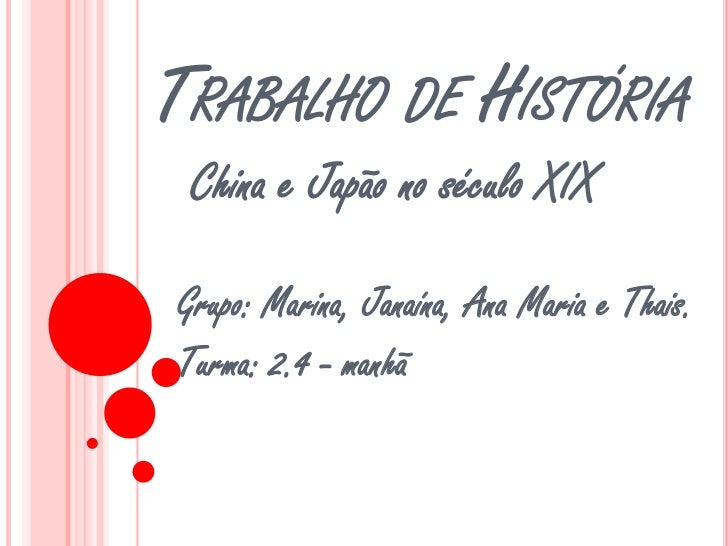 TRABALHO DE HISTÓRIA China e Japão no século XIXGrupo: Marina, Janaína, Ana Maria e Thais.Turma: 2.4 - manhã
