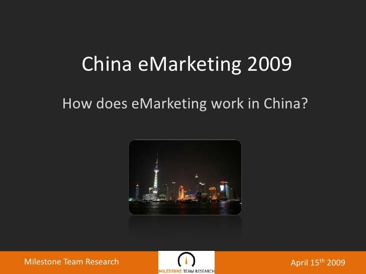 China eMarketing 2009<br />How does eMarketing work in China?<br />Milestone Team Research<br />April 15th 2009<br />
