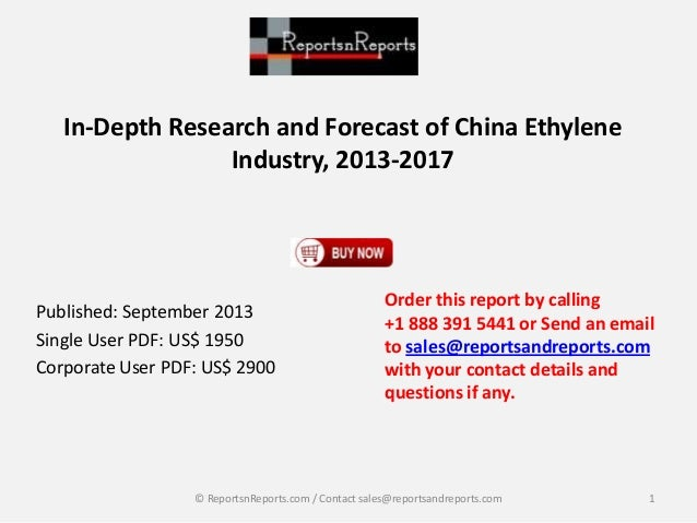 In-Depth Research and Forecast of China Ethylene Industry, 2013-2017 Published: September 2013 Single User PDF: US$ 1950 C...