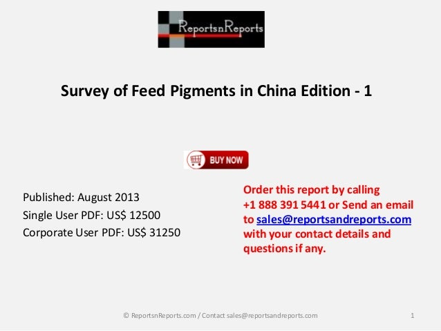 Survey of Feed Pigments in China Edition - 1 Published: August 2013 Single User PDF: US$ 12500 Corporate User PDF: US$ 312...