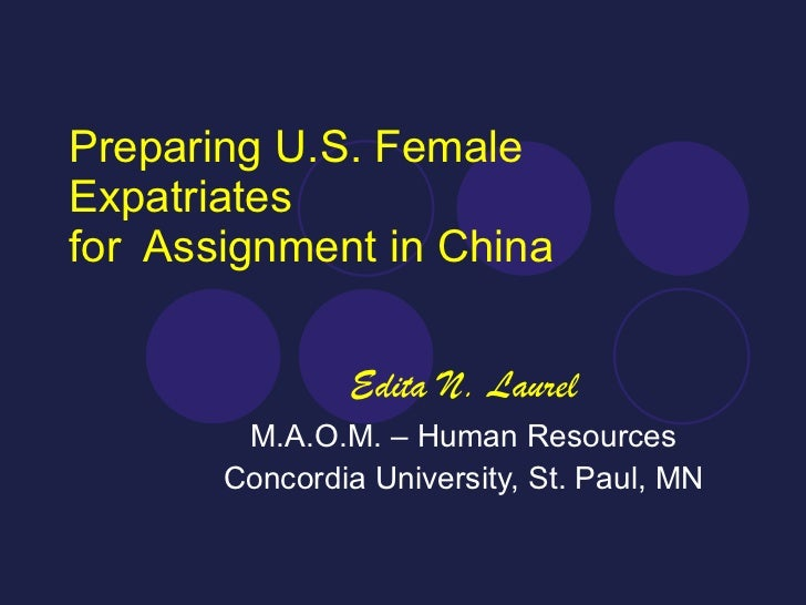 Preparing U.S. Female Expatriates for  Assignment in China Edita N. Laurel M.A.O.M. – Human Resources Concordia University...