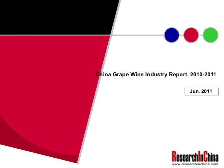 China Grape Wine Industry Report, 2010-2011  Jun. 2011