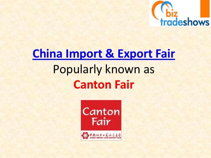 China Import & Export FairPopularly known as Canton Fair<br />