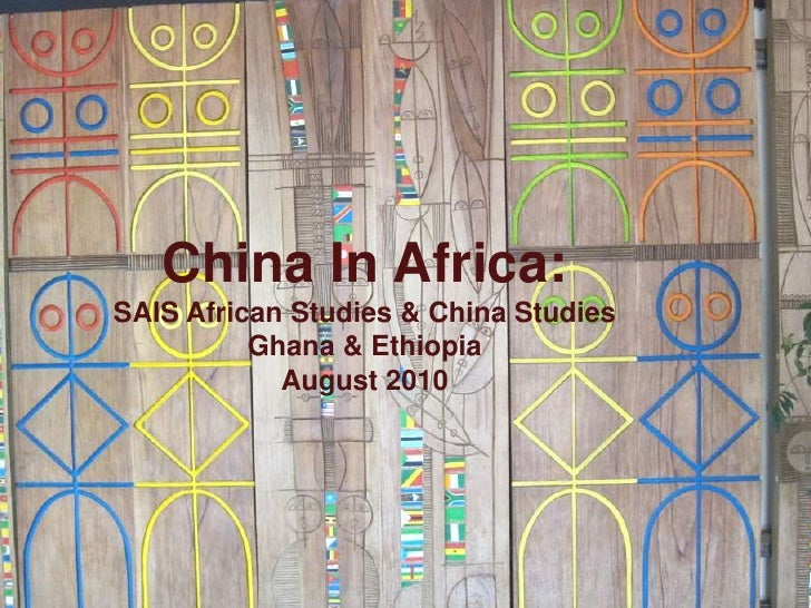 China In Africa: SAIS African Studies & China StudiesGhana & EthiopiaAugust 2010<br />