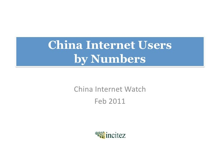 China Internet Users    by Numbers     China Internet Watch             Feb 2011