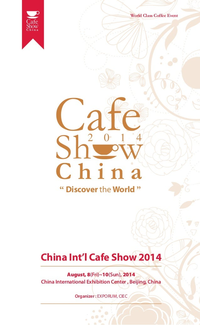 "World Class Coffee Event  "" Discover the World ""  China Int'l Cafe Show 2014 August, 8(Fri)~10(Sun), 2014 China Internatio..."