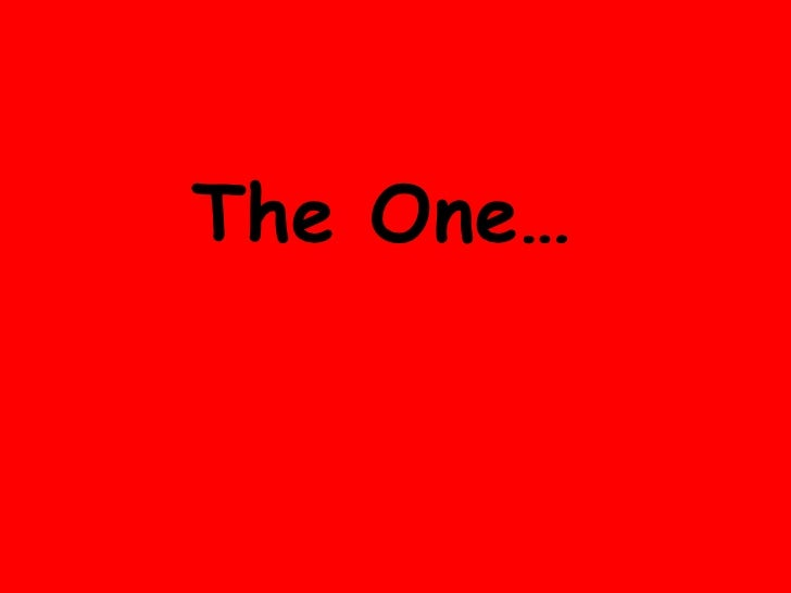 The One…