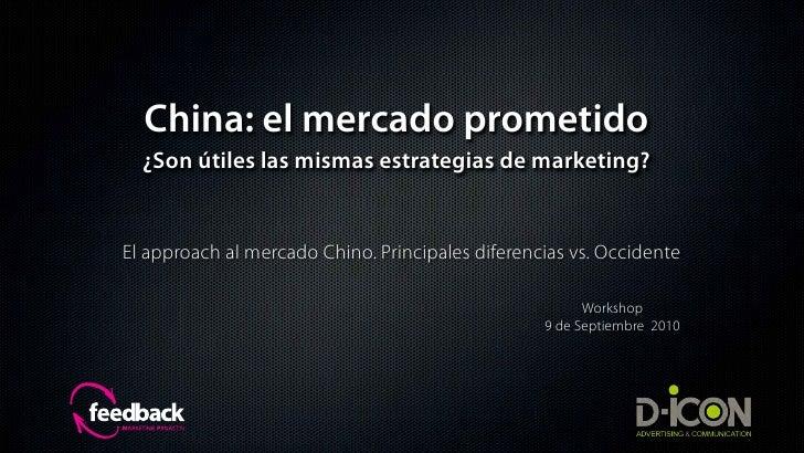 China: el mercado prometido   ¿Son útiles las mismas estrategias de marketing?   El approach al mercado Chino. Principales...
