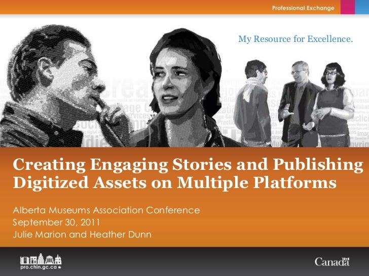 Creating Engaging Stories and Publishing Digitized Assets on Multiple Platforms Alberta Museums Association Conference Sep...