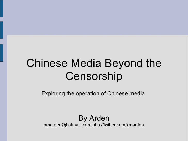 Chinese Media Beyond the Censorship  Exploring the operation of Chinese media   By Arden xmarden@hotmail.com http://t...