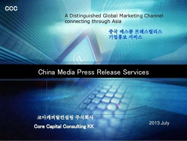 CCC China Media Press Release Services Core Capital Consulting KK 2013 July A Distinguished Global Marketing Channel conne...