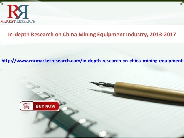 In-depth Research on China Mining Equipment Industry, 2013-2017http://www.rnrmarketresearch.com/in-depth-research-on-china...