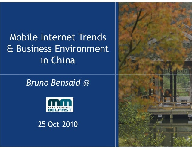 Mobile Internet Trends & Business Environment in China Bruno Bensaid @ 25 Oct 2010