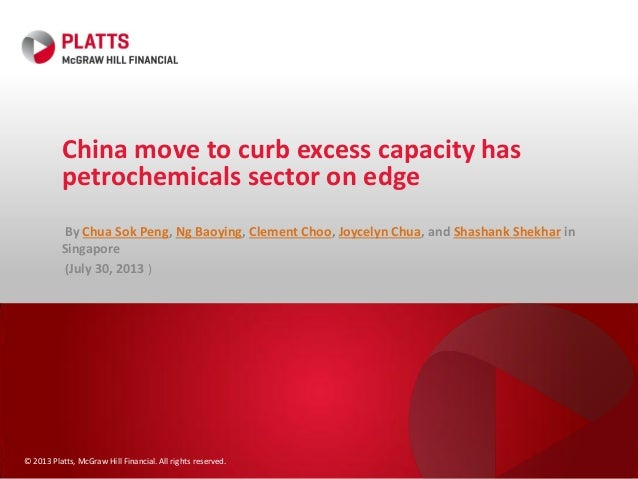 © 2013 Platts, McGraw Hill Financial. All rights reserved. China move to curb excess capacity has petrochemicals sector on...