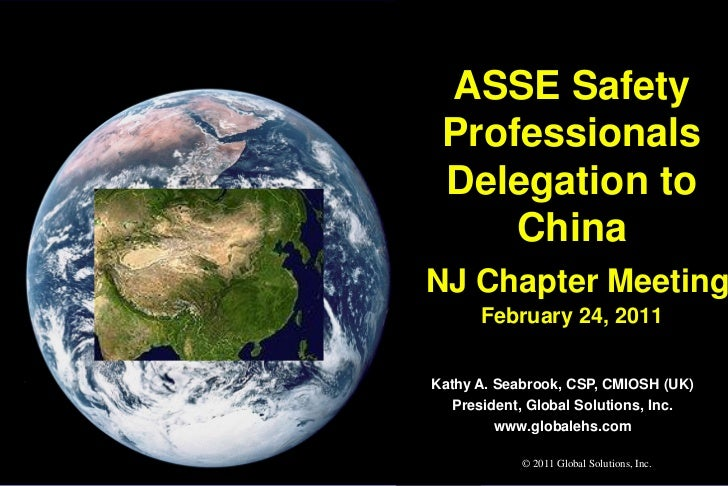 ASSE Safety Professionals Delegation to     ChinaNJ Chapter Meeting      February 24, 2011Kathy A. Seabrook, CSP, CMIOSH (...