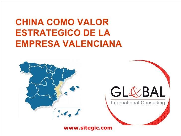 www.sitegic.com CHINA COMO VALOR ESTRATEGICO DE LA EMPRESA VALENCIANA