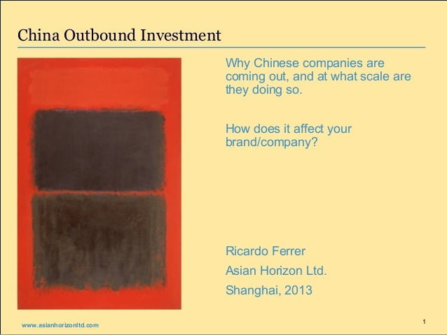 China Outbound Investment                            Why Chinese companies are                            coming out, and ...