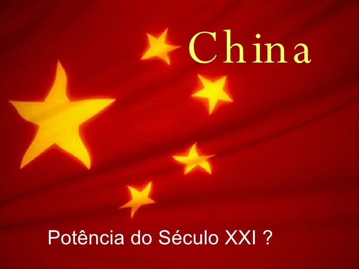 China Potência do Século XXI ?