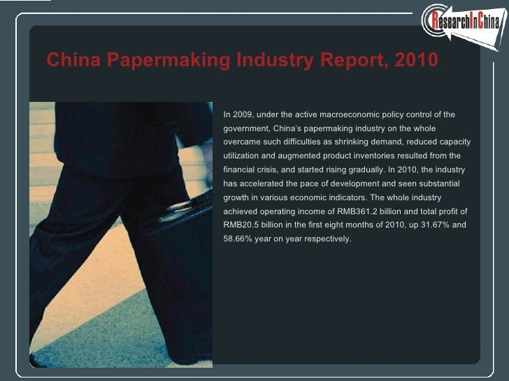 <ul><li>In 2009, under the active macroeconomic policy control of the  </li></ul><ul><li>government, China's papermaking i...