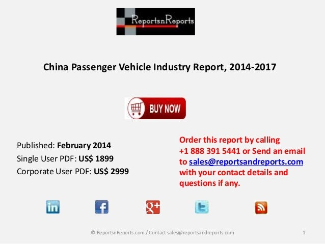 China Passenger Vehicle Industry Report, 2014-2017 Published: February 2014 Single User PDF: US$ 1899 Corporate User PDF: ...