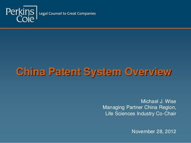 China Patent System OverviewMichael J. WiseManaging Partner China Region,Life Sciences Industry Co-ChairNovember 28, 2012