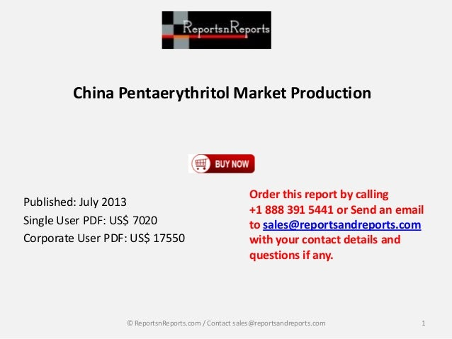 China Pentaerythritol Market Production Published: July 2013 Single User PDF: US$ 7020 Corporate User PDF: US$ 17550 Order...