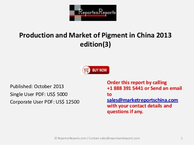Production and Market of Pigment in China 2013 edition(3)  Published: October 2013 Single User PDF: US$ 5000 Corporate Use...