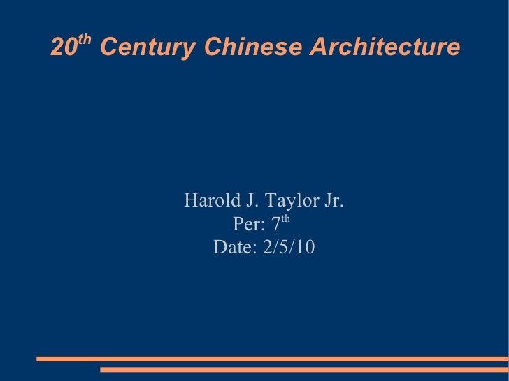 20 th  Century Chinese Architecture <ul><ul><li>Harold J. Taylor Jr. </li></ul></ul><ul><ul><li>Per: 7 th   </li></ul></ul...