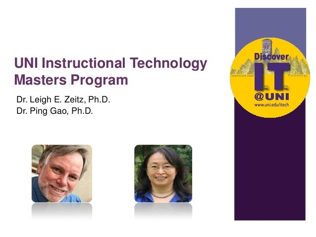 UNI Instructional Technology Masters Program Dr. Leigh E. Zeitz, Ph.D. Dr. Ping Gao, Ph.D.