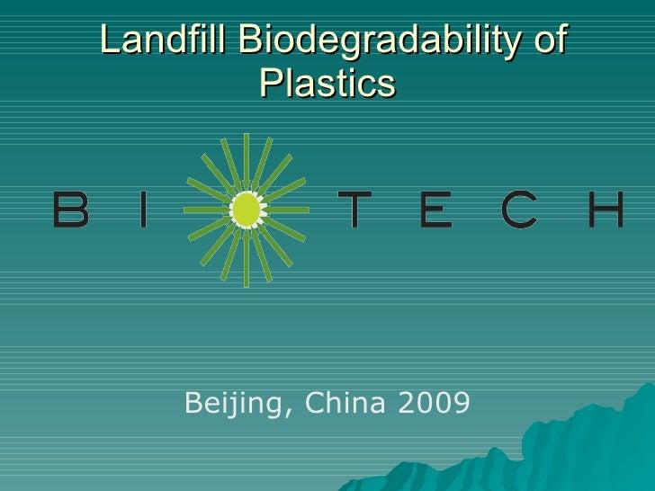 <ul><li>Beijing, China 2009 </li></ul>Landfill Biodegradability of Plastics