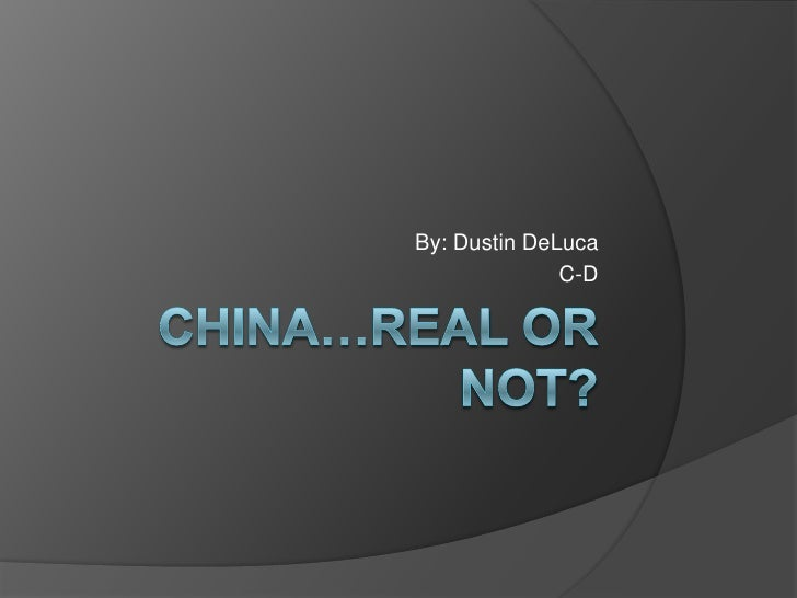 China…Real or Not?<br />By: Dustin DeLuca<br />C-D<br />