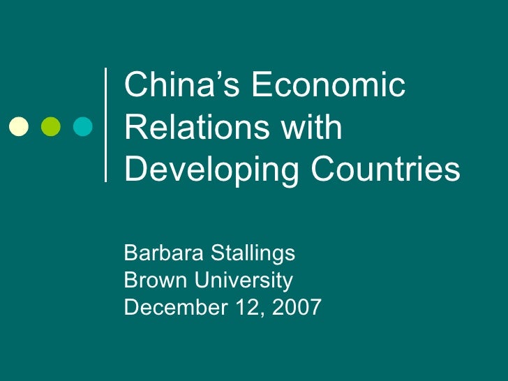 China's Economic Relations with Developing Countries Barbara Stallings Brown University December 12, 2007
