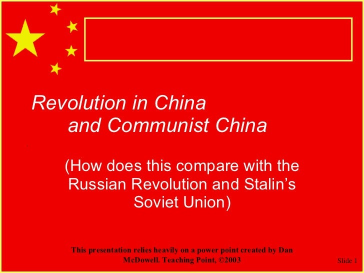 Revolution in China and Communist China (How does this compare with the Russian Revolution and Stalin's Soviet Union) This...