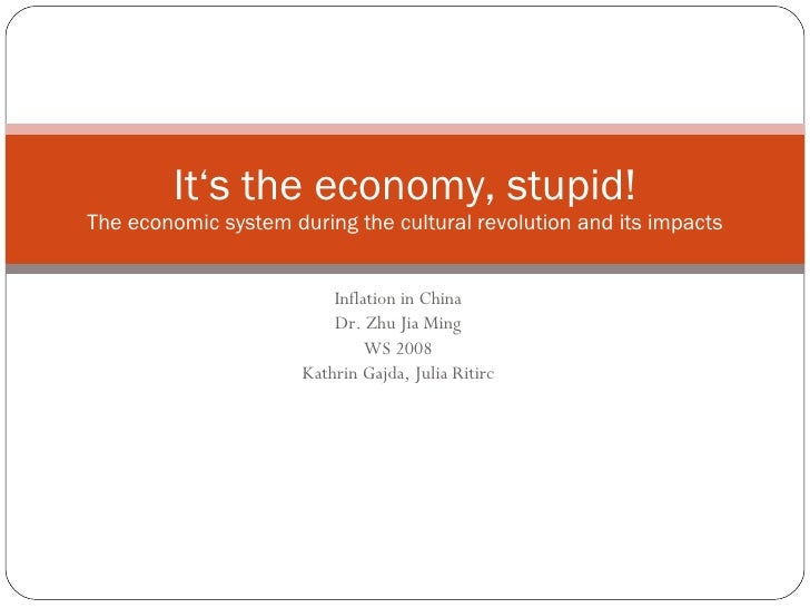 Inflation in China Dr. Zhu Jia Ming WS 2008 Kathrin Gajda, Julia Ritirc It's the economy, stupid! The economic system duri...
