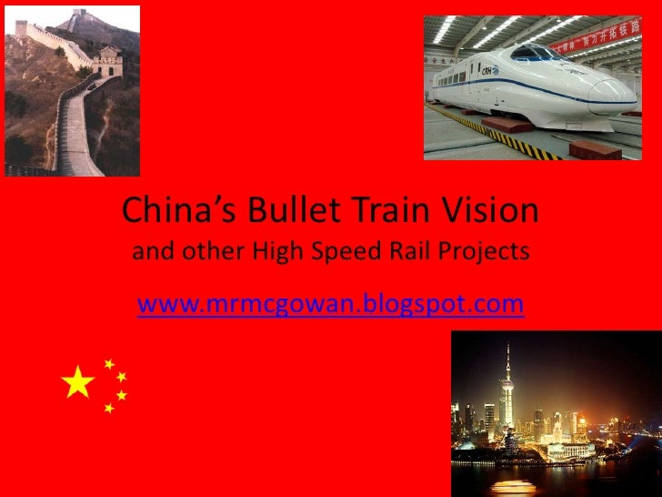 China's Bullet Train Visionand other High Speed Rail Projects<br />www.mrmcgowan.blogspot.com<br />