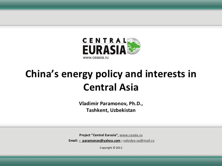 China's energy policy and interests in            Central Asia               Vladimir Paramonov, Ph.D.,                  T...