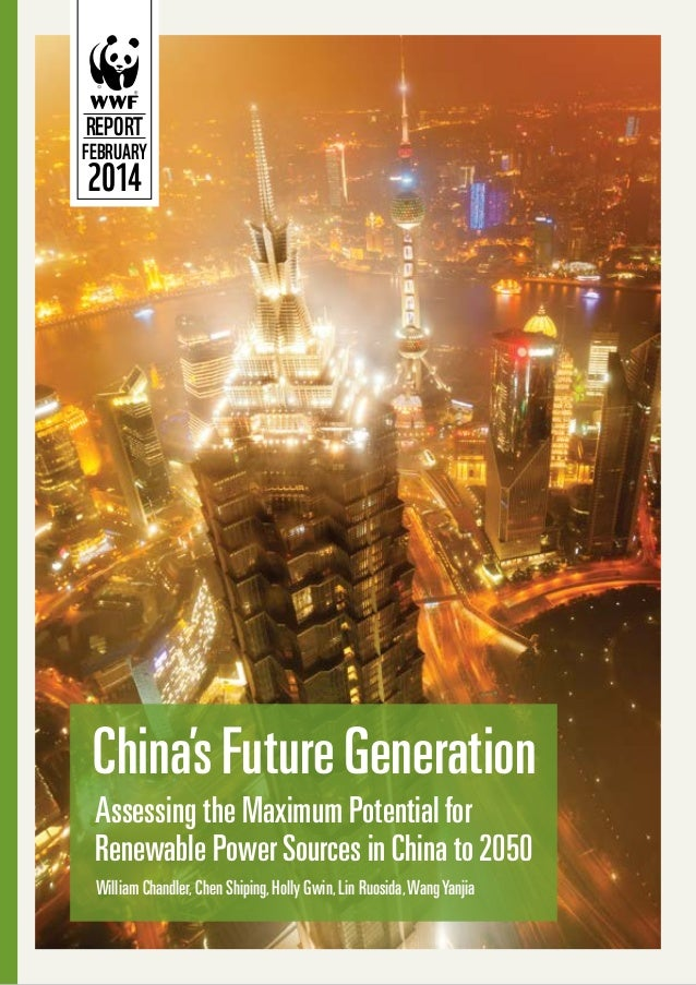REPORT  FEBRUARY  2014  China's Future Generation Assessing the Maximum Potential for Renewable Power Sources in China to ...