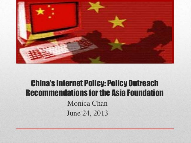 China's Internet Policy: Policy OutreachRecommendations for the Asia FoundationMonica ChanJune 24, 2013