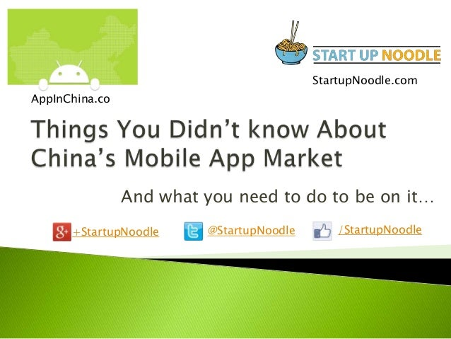 StartupNoodle.com AppInChina.co  And what you need to do to be on it… +StartupNoodle  @StartupNoodle  /StartupNoodle