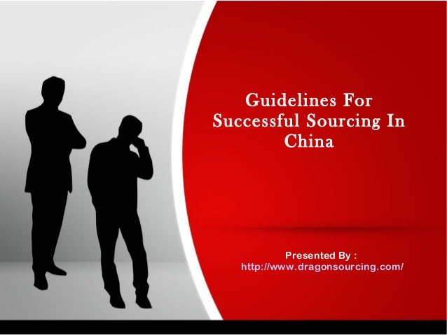 Guidelines For Successful Sourcing In China Presented By : http://www.dragonsourcing.com/